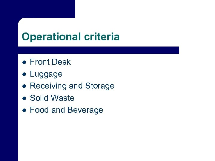 Operational criteria l l l Front Desk Luggage Receiving and Storage Solid Waste Food