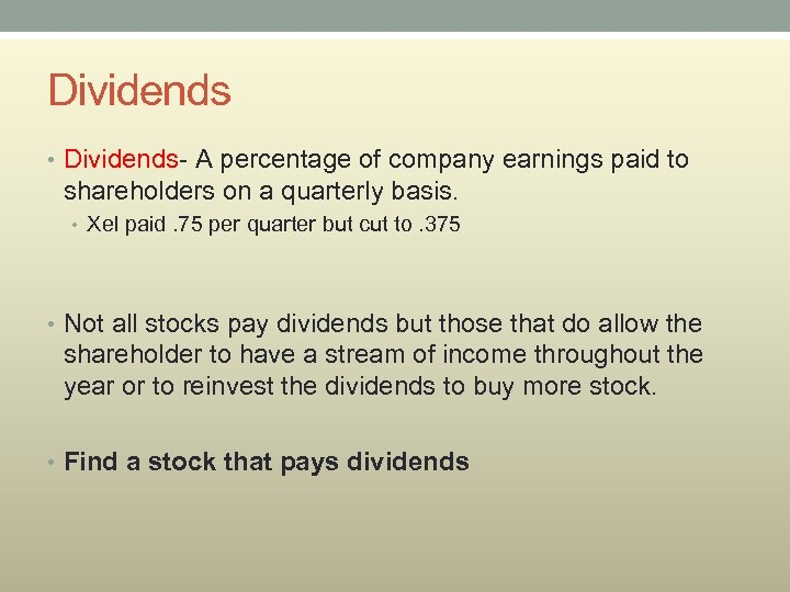Dividends • Dividends- A percentage of company earnings paid to shareholders on a quarterly