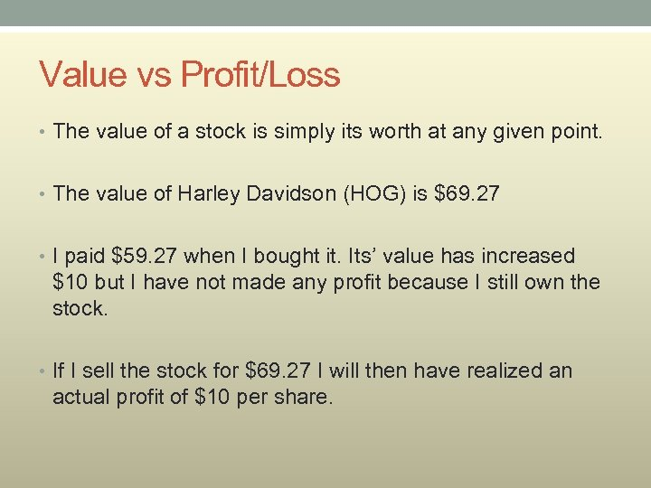 Value vs Profit/Loss • The value of a stock is simply its worth at