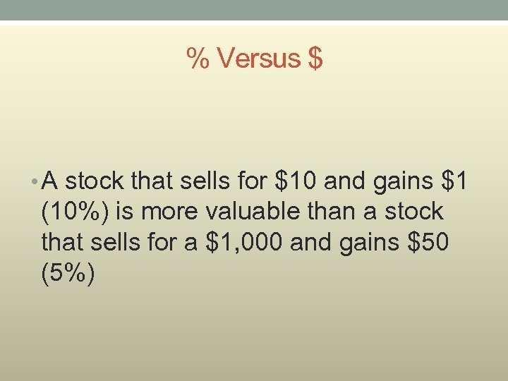 % Versus $ • A stock that sells for $10 and gains $1 (10%)