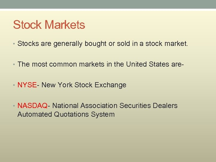 Stock Markets • Stocks are generally bought or sold in a stock market. •