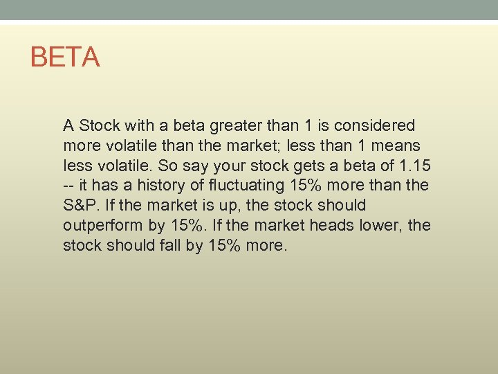 BETA A Stock with a beta greater than 1 is considered more volatile than