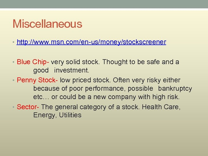 Miscellaneous • http: //www. msn. com/en-us/money/stockscreener • Blue Chip- very solid stock. Thought to