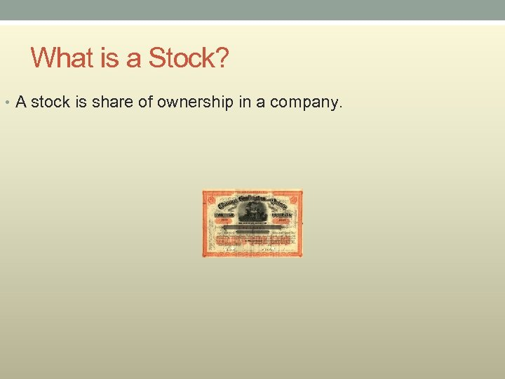 What is a Stock? • A stock is share of ownership in a company.