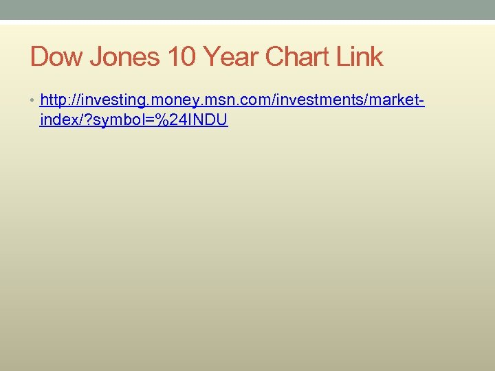 Dow Jones 10 Year Chart Link • http: //investing. money. msn. com/investments/market- index/? symbol=%24