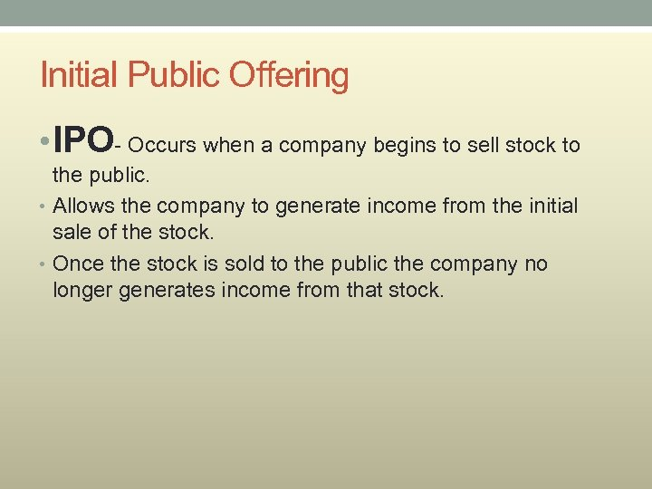 Initial Public Offering • IPO- Occurs when a company begins to sell stock to