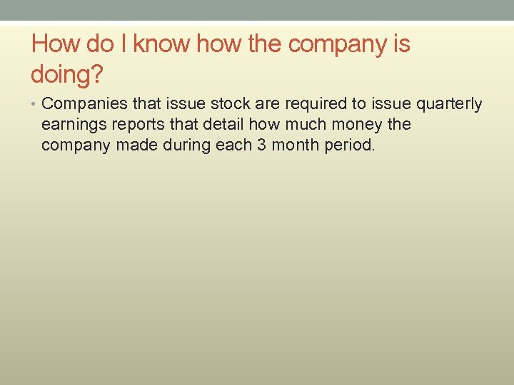 How do I know how the company is doing? • Companies that issue stock