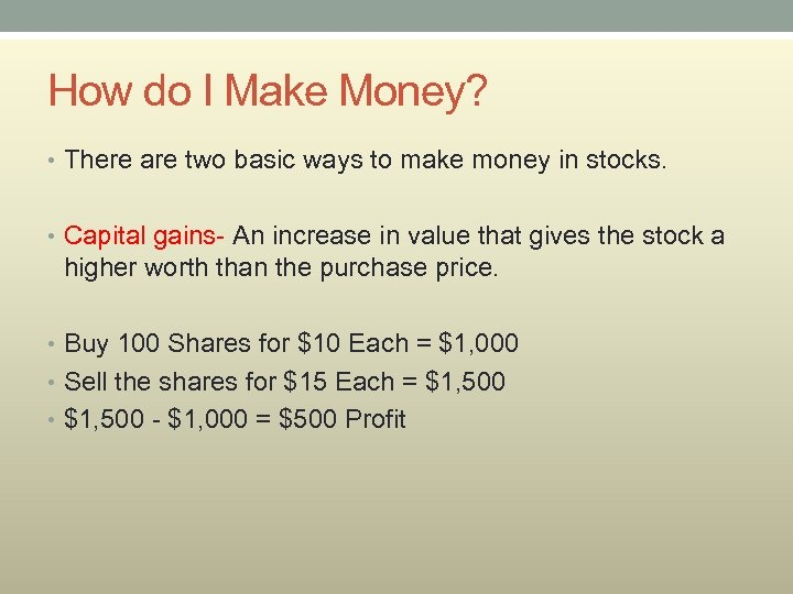 How do I Make Money? • There are two basic ways to make money