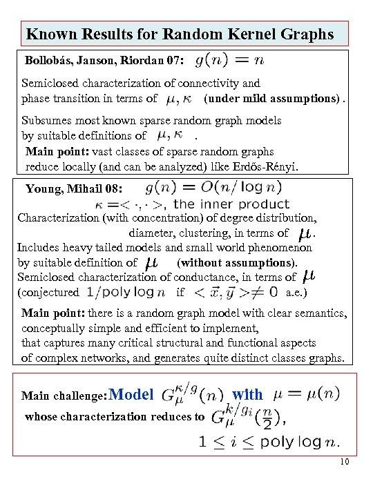 Known Results for Random Kernel Graphs Bollobás, Janson, Riordan 07: Semiclosed characterization of connectivity