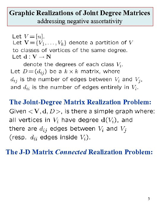 Graphic Realizations of Joint Degree Matrices addressing negative assortativity The Joint-Degree Matrix Realization Problem: