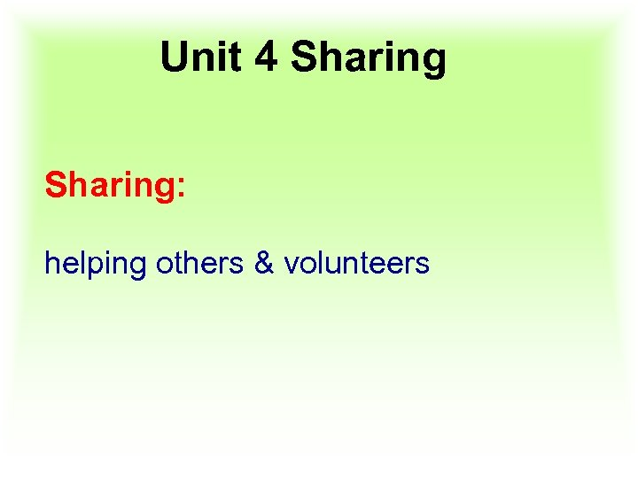 Unit 4 Sharing: helping others & volunteers
