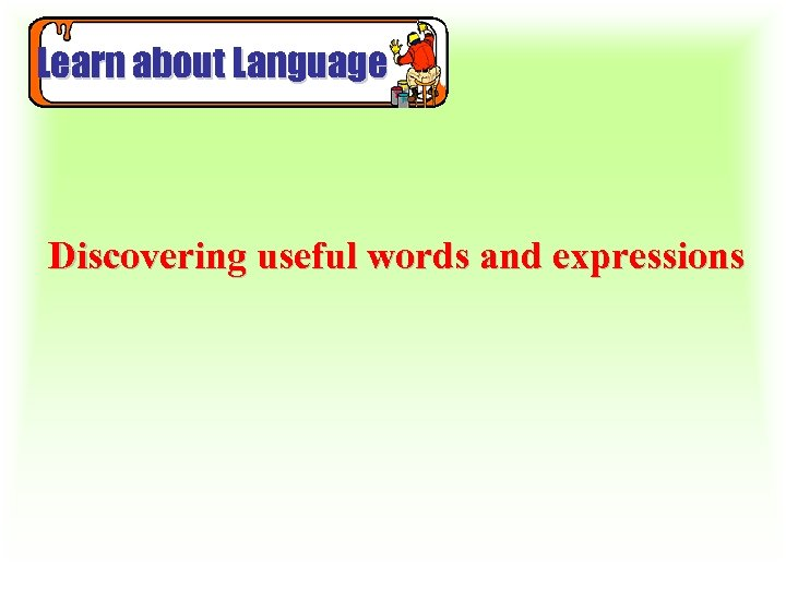 Learn about Language Discovering useful words and expressions