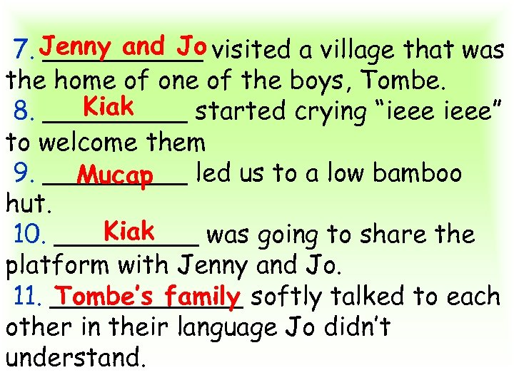 7. Jenny and Jo visited a village that was _____ the home of one