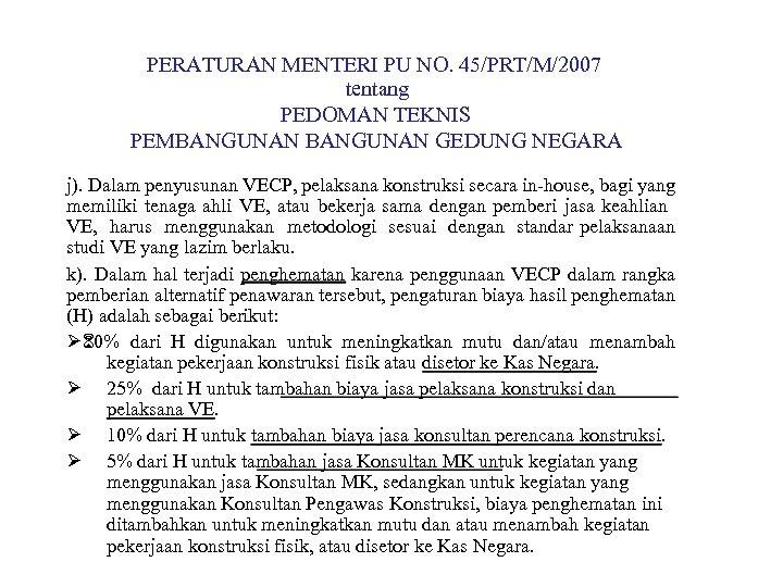 PERATURAN MENTERI PU NO. 45/PRT/M/2007 tentang PEDOMAN TEKNIS PEMBANGUNAN GEDUNG NEGARA j). Dalam penyusunan
