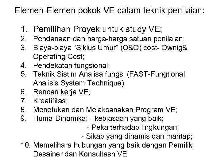 Elemen-Elemen pokok VE dalam teknik penilaian: 1. Pemilihan Proyek untuk study VE; 2. Pendanaan