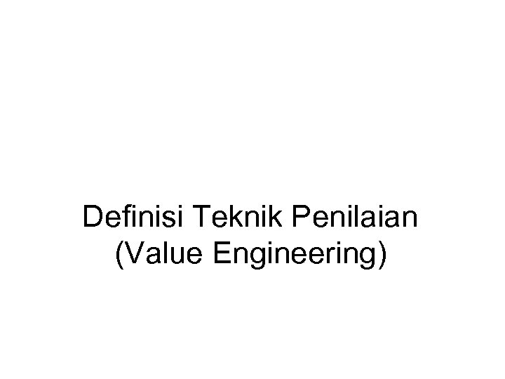 Definisi Teknik Penilaian (Value Engineering)