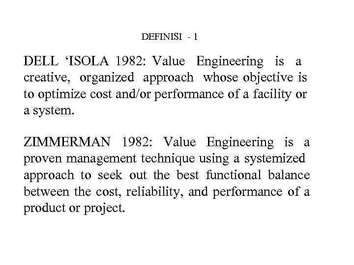 DEFINISI - 1 DELL 'ISOLA 1982: Value Engineering is a creative, organized approach whose