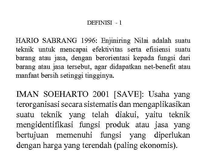 DEFINISI - 1 HARIO SABRANG 1996: Enjiniring Nilai adalah suatu teknik untuk mencapai efektivitas