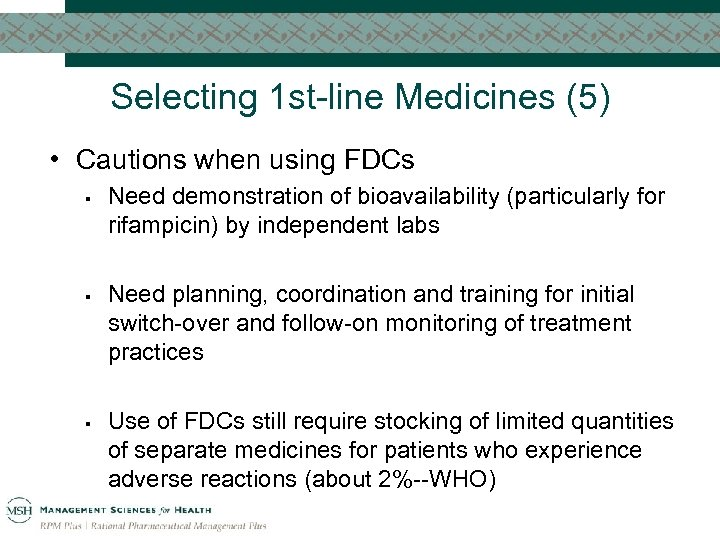 Selecting 1 st-line Medicines (5) • Cautions when using FDCs § § § Need
