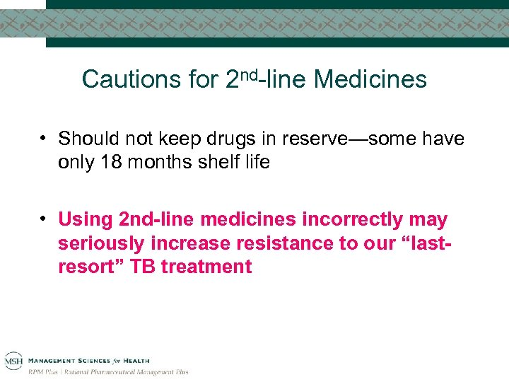 Cautions for 2 nd-line Medicines • Should not keep drugs in reserve—some have only