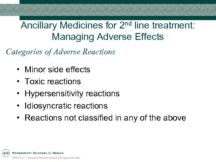 Ancillary Medicines for 2 nd line treatment: Managing Adverse Effects Categories of Adverse Reactions