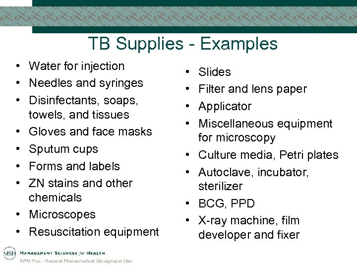 TB Supplies - Examples • Water for injection • Needles and syringes • Disinfectants,