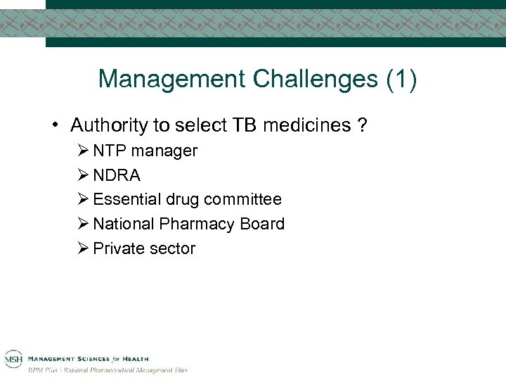Management Challenges (1) • Authority to select TB medicines ? Ø NTP manager Ø