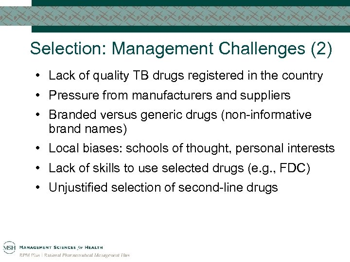 Selection: Management Challenges (2) • Lack of quality TB drugs registered in the country
