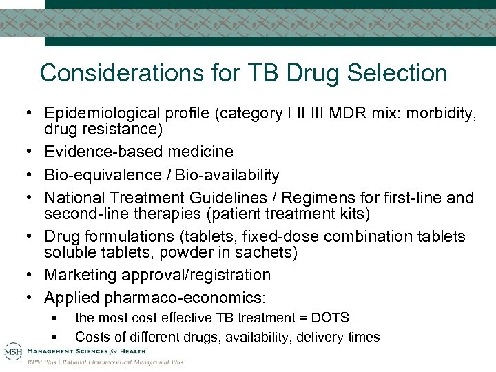 Considerations for TB Drug Selection • Epidemiological profile (category I II III MDR mix: