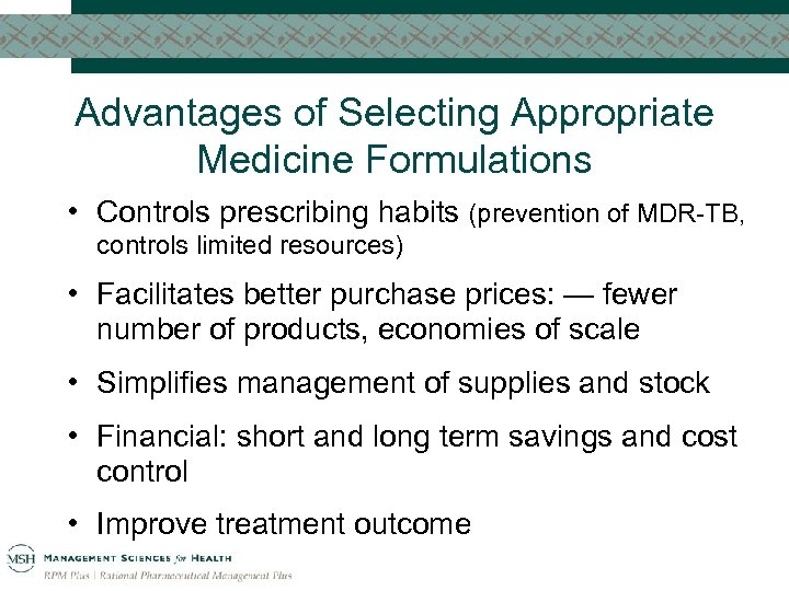 Advantages of Selecting Appropriate Medicine Formulations • Controls prescribing habits (prevention of MDR-TB, controls