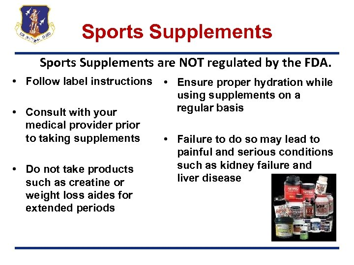 Sports Supplements are NOT regulated by the FDA. • Follow label instructions • Consult