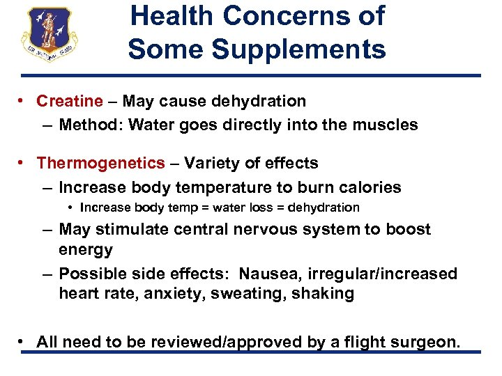 Health Concerns of Some Supplements • Creatine – May cause dehydration – Method: Water