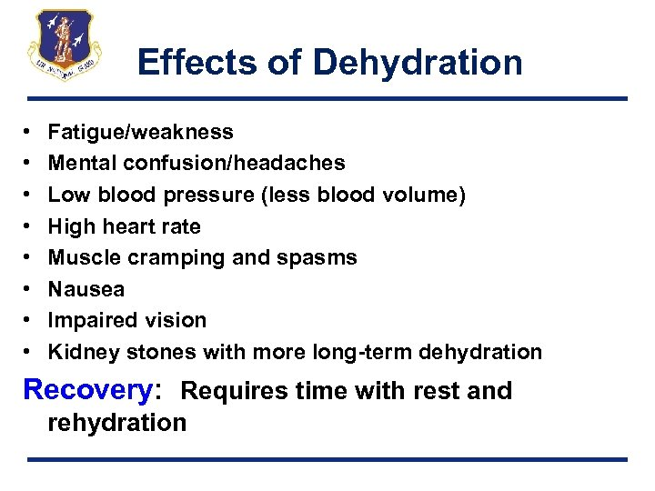 Effects of Dehydration • • Fatigue/weakness Mental confusion/headaches Low blood pressure (less blood volume)