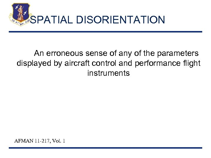 SPATIAL DISORIENTATION AE An erroneous sense of any of the parameters displayed by aircraft