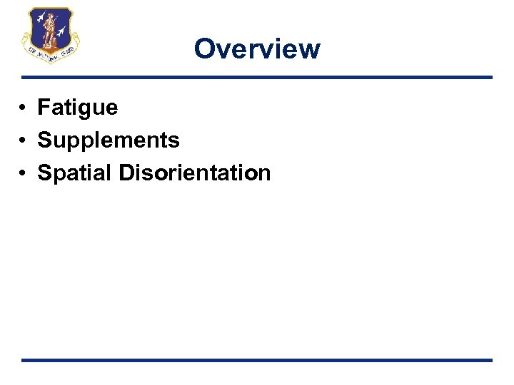Overview • Fatigue • Supplements • Spatial Disorientation
