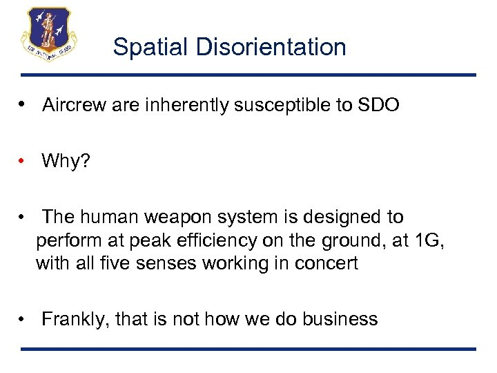 Spatial Disorientation • Aircrew are inherently susceptible to SDO • Why? • The human