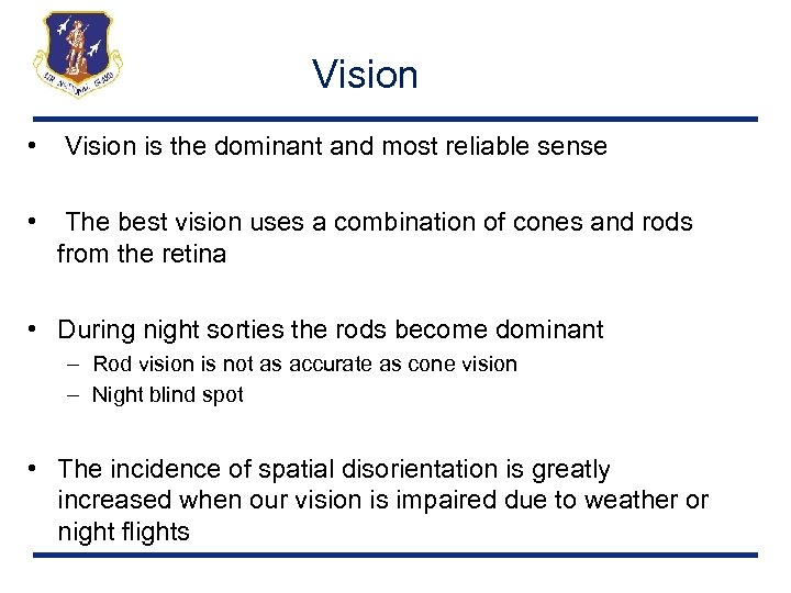 Vision • Vision is the dominant and most reliable sense • The best vision