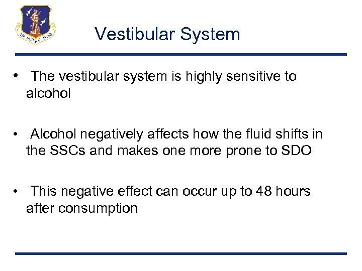 Vestibular System • The vestibular system is highly sensitive to alcohol • Alcohol negatively