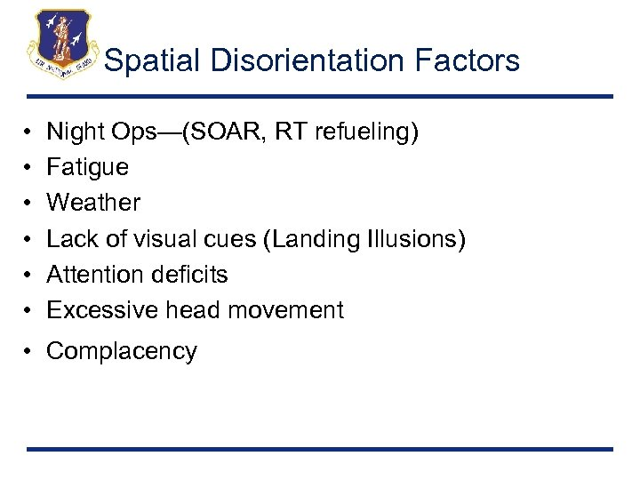 Spatial Disorientation Factors • • • Night Ops—(SOAR, RT refueling) Fatigue Weather Lack of