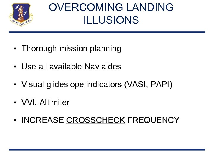 OVERCOMING LANDING ILLUSIONS • Thorough mission planning • Use all available Nav aides •