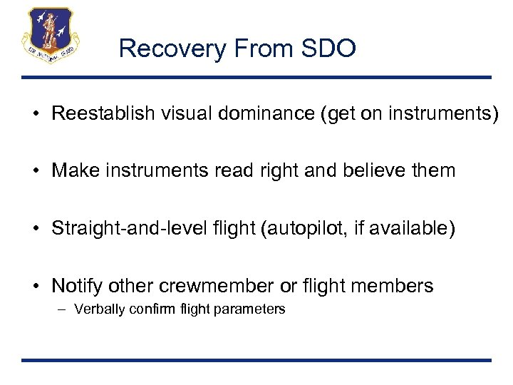 Recovery From SDO • Reestablish visual dominance (get on instruments) • Make instruments read