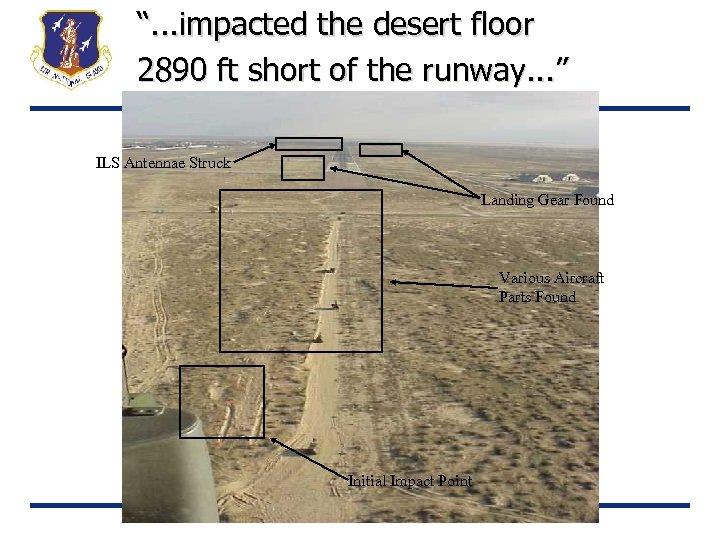 """"""". . . impacted the desert floor 2890 ft short of the runway. ."""