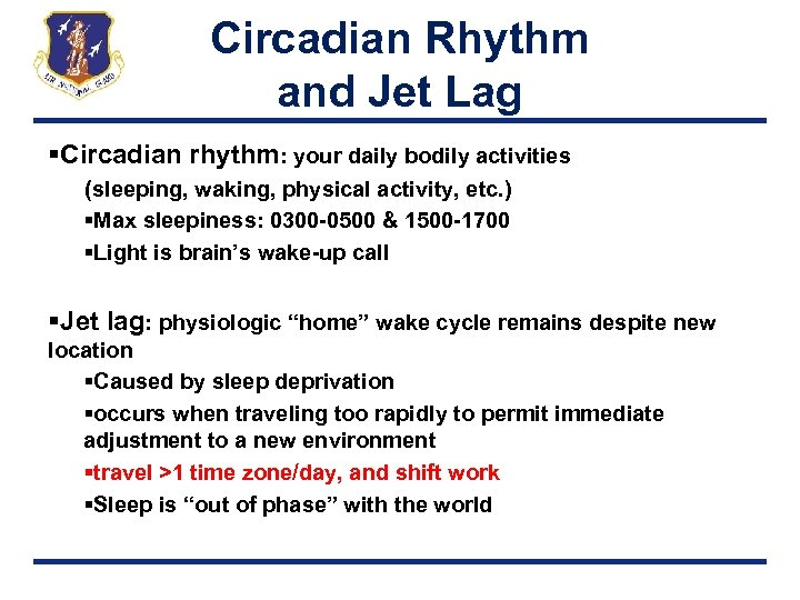 Circadian Rhythm and Jet Lag §Circadian rhythm: your daily bodily activities (sleeping, waking, physical