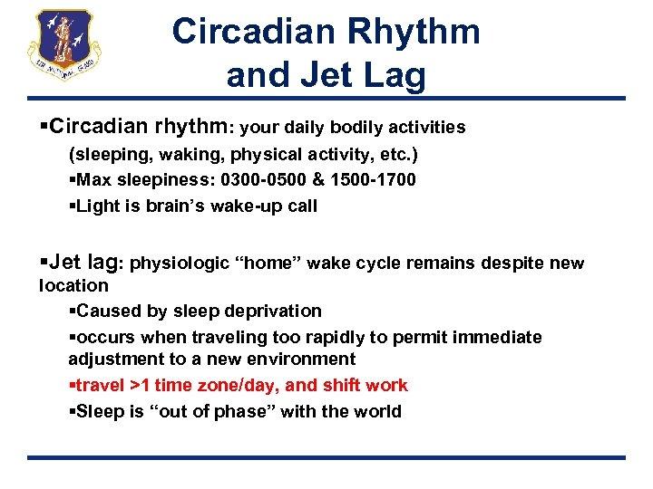 Circadian Rhythm and Jet Lag §Circadian rhythm: your daily bodily activities (sleeping, waking, physical