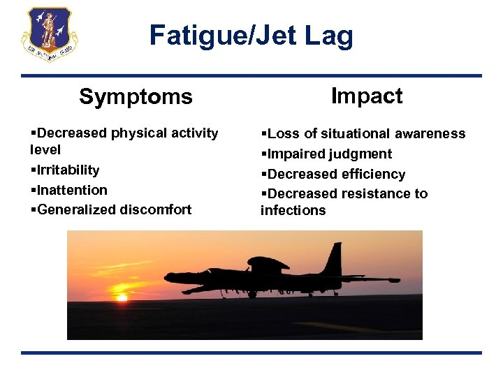 Fatigue/Jet Lag Symptoms §Decreased physical activity level §Irritability §Inattention §Generalized discomfort Impact §Loss of