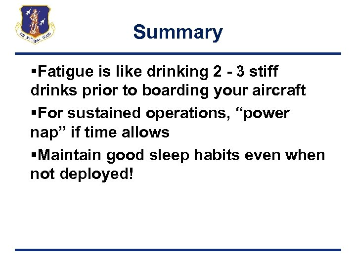 Summary §Fatigue is like drinking 2 - 3 stiff drinks prior to boarding your