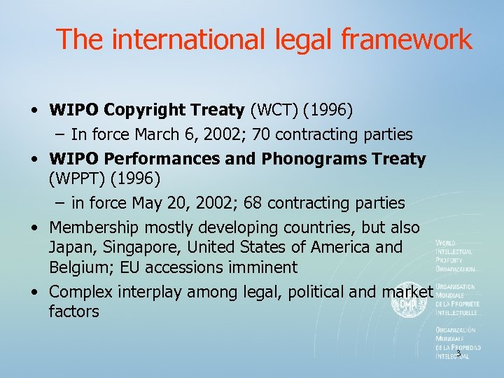 The international legal framework • WIPO Copyright Treaty (WCT) (1996) – In force March