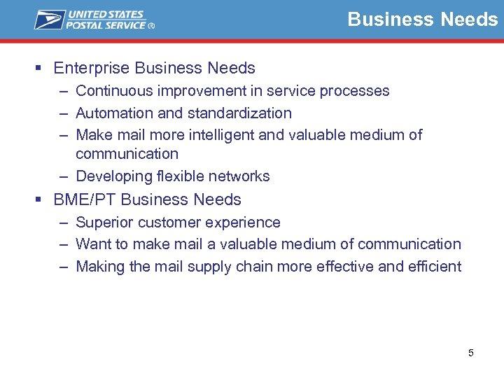 Business Needs § Enterprise Business Needs – Continuous improvement in service processes – Automation