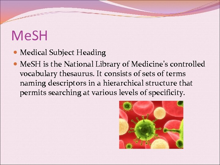 Me. SH Medical Subject Heading Me. SH is the National Library of Medicine's controlled