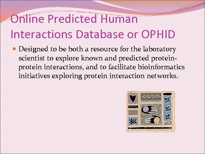 Online Predicted Human Interactions Database or OPHID Designed to be both a resource for